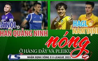 Trước vòng 9 V-League 2021: HAGL xây chắc ngôi đầu bảng, Hà Nội FC và Than Quảng Ninh gặp khó ở Hàng Đẫy