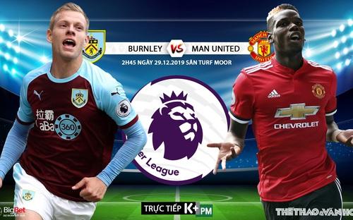 Soi kèo Burnley vs MU ( 2h45 ngày 29/12). Vòng 20 Giải ngoại hạng Anh. Trực tiếp K= PM
