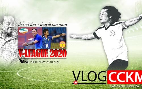 Bóng đá Việt Nam: Thế cờ tàn và thuyết âm mưu tại V-League 2020