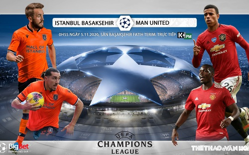 Soi kèo nhà cái Istanbul Basaksehir vs MU. Vòng bảng Champions League. Trực tiếp K+ PM