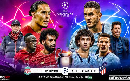Liverpool vs Atletico Madrid (3h00 ngày 12/3). Lượt về vòng 16 Cúp C1. Trực tiếp K+PM