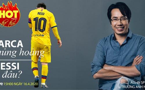 HOT TREND Thể thao cùng BLV Trương Anh Ngọc. Số 4: Barcelona khủng hoảng, Messi đi đâu?