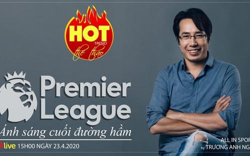 HOT TREND Thể thao cùng BLV Trương Anh Ngọc. Số 5: Giải Ngoại hạng Anh: Hủy hay đá tiếp?