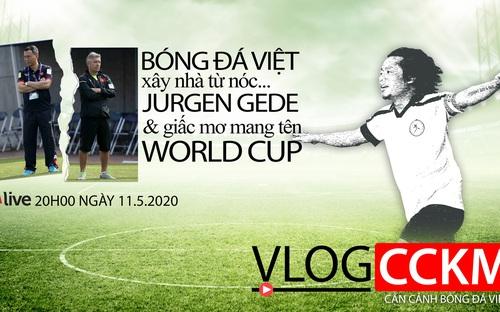 Vlog CCKM. Số 8: Câu chuyện xây nhà từ nóc và giấc mơ World Cup của bóng đá Việt Nam