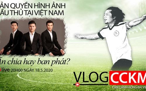 Vlog CCKM. Số 9: Bản quyền hình ảnh cầu thủ tại Việt Nam - Ăn chia hay ban phát?