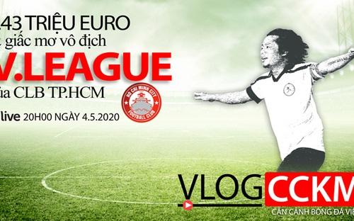 Vlog CCKM - Cận cảnh bóng đá Việt. Số 7: Chi khủng, CLB TP.HCM vô địch V-League 2020 ?