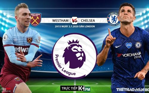 Soi kèo bóng đá West Ham - Chelsea . Trực tiếp bóng đá Vòng 32 Ngoại hạng Anh. K+. K+PM