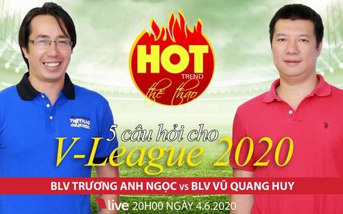 HOT TREND số 11: 5 câu hỏi về V-League 2020 với BLV Vũ Quang Huy và BLV Trương Anh Ngọc
