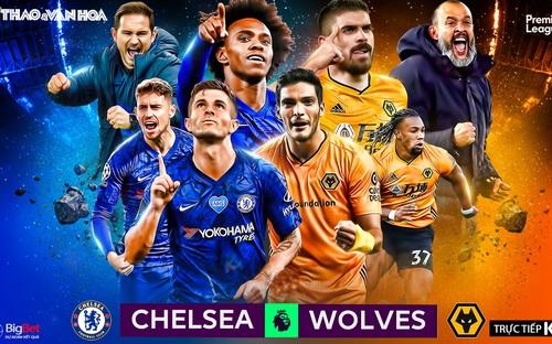 Soi kèo bóng đá Chelsea vs Wolves. Trực tiếp ngoại hạng Anh. K+PM