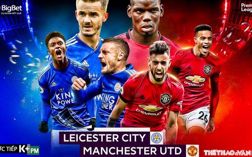 Soi kèo bóng đá Leicester City - Manchester UTD. Trực tiếp ngoại hạng Anh. K+PM