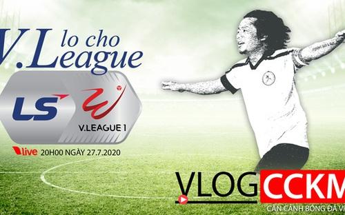 Vlog CCKM - Cận cảnh bóng đá Việt. Số 19: Lo cho V-League 2020!