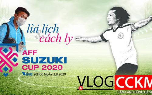 Vlog CCKM - Cận cảnh bóng đá Việt. Số 20: Hoãn AFF Cup 2020 và Đoàn Văn Hậu đi cách ly