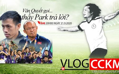 Bóng đá Việt Nam: Văn Quyết gọi, thầy Park trả lời?