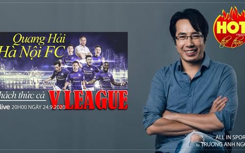 Bóng đá Việt Nam: Quang Hải và Hà Nội FC thách thức cả V-League