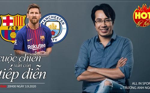 Messi - Barcelona - Man City và cuộc chiến vẫn còn tiếp diễn