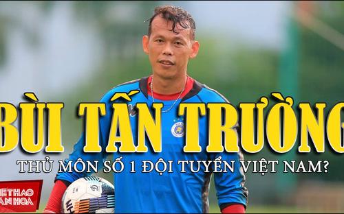 Tấn Trường sẽ trở thành thủ môn số 1 đội tuyển Việt Nam?