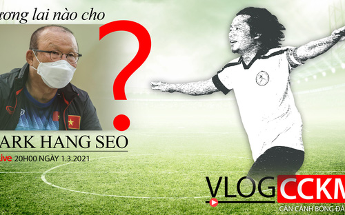 Vlog CCKM - Cận cảnh bóng đá Việt số 48: Tương lai nào cho HLV Park Hang Seo?