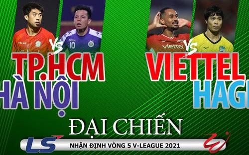 Vòng 5 V-League 2021: 2 tâm điểm nóng bỏng CLB TPHCM - Hà Nội và Viettel - HAGL