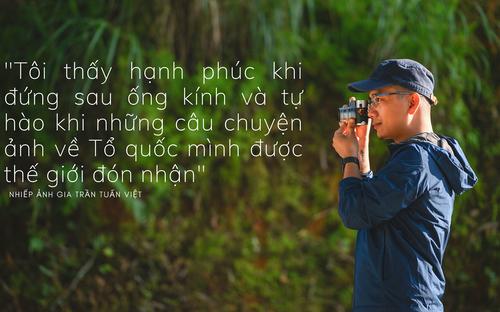 Trần Tuấn Việt: Người mang hàng nghìn hình ảnh Việt Nam ra thế giới