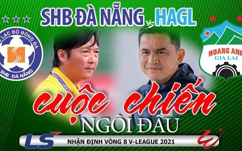 Trước vòng 8 V-League 2021: Nóng bỏng derby Hà Nội - Viettel. Đà Nẵng - HAGL quyết chiến vì ngôi đầu bảng