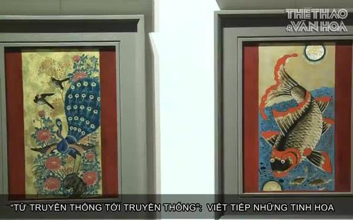 """Triển lãm """"Từ truyền thống đến truyền thống"""": Viết tiếp những tinh hoa"""